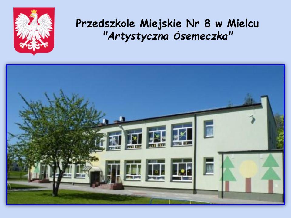 budynek przedszkola. W lewym górnym rogu godło Polski, obok napis Przedszkole Miejskie numer 8 w Mielcu Artystyczna Ósemeczka